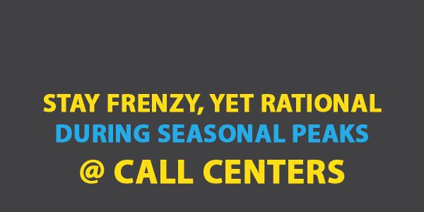 Stay Frenzy, Yet Rational During Seasonal Peaks at Call Centers
