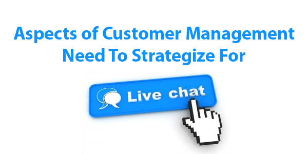 Customer Management You Need To Strategize For Live Chat Channels