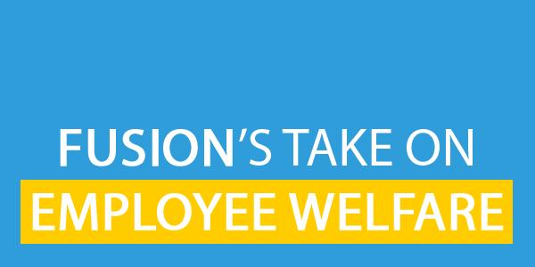 Fusion's Take on Employee Welfare