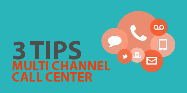 Multi Channel Call Center Tips