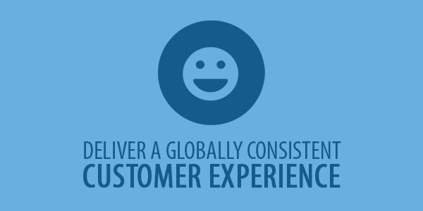 Deliver a Globally Consistent Customer Experience