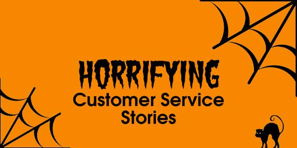 Halloween Customer Service Horror Stories