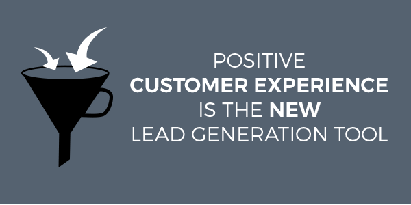 Positive Customer Experience Is The New Lead Generation Tool