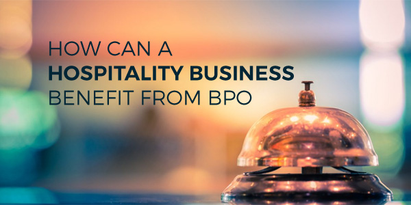 Hospitality Business Benefit From A BPO