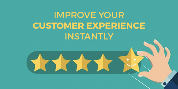 Improve Your Customer Experience Instantly
