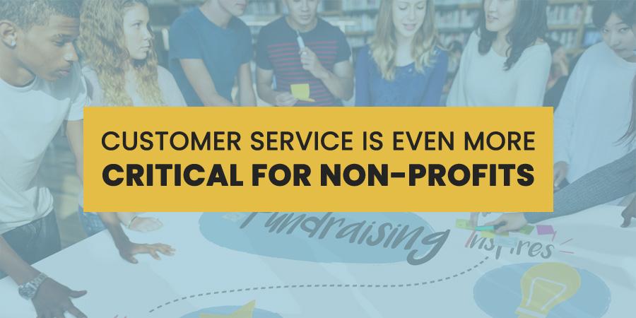 Customer Service Is Even More Critical For Non-Profits