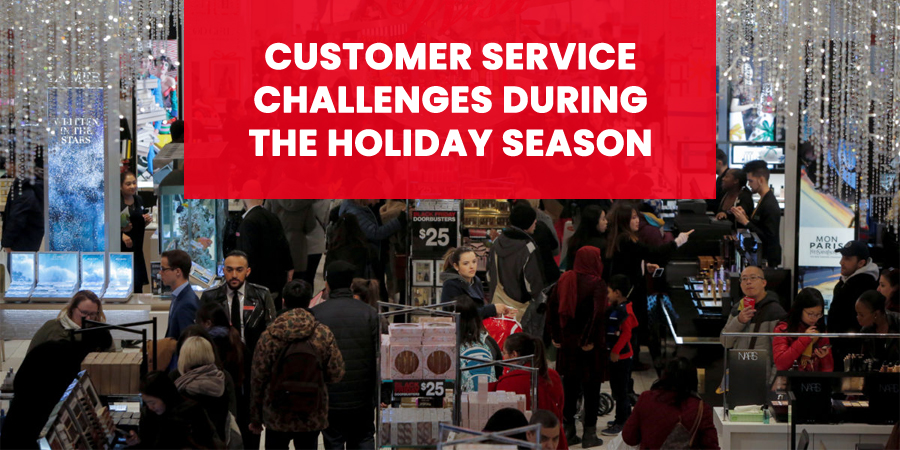 Customer Service Challenges Businesses Face During The Holiday Season